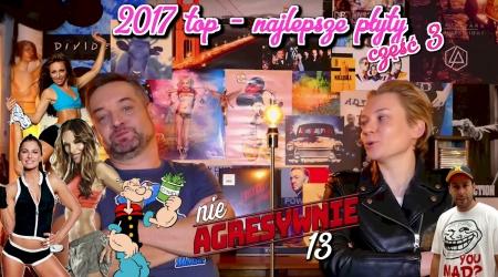 Najlepsze płyty 2017 roku czyli nieagresywnie 12 i 13