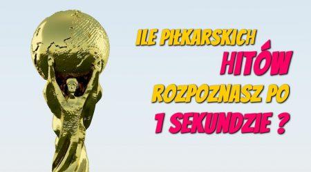 Muzyczny Quiz – Piłkarskie hity – ile z nich rozpoznasz po 1 sekundzie?