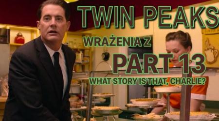 Twin Peaks s03e13 pl – wrażenia prosto z wakacji [SPOILERY]