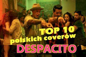 Najlepsze polskie covery – Despacito po polsku TOP 10  czyli koniec lata!